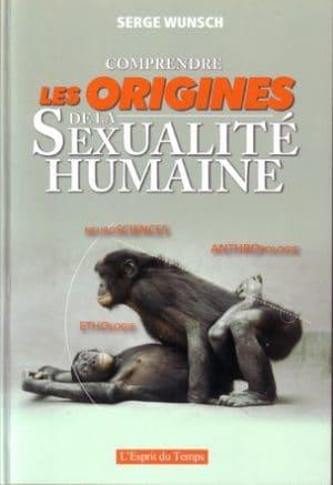 """""""Comprendre les origines de la sexualité humaine"""" de Serge Wunsch, Ed L'Esprit du Temps"""